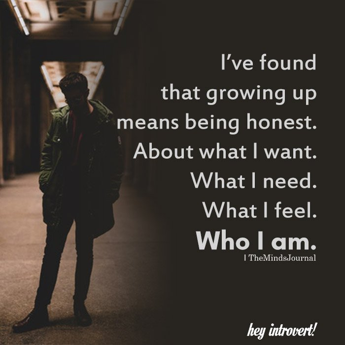 I've found that growing up means being honest