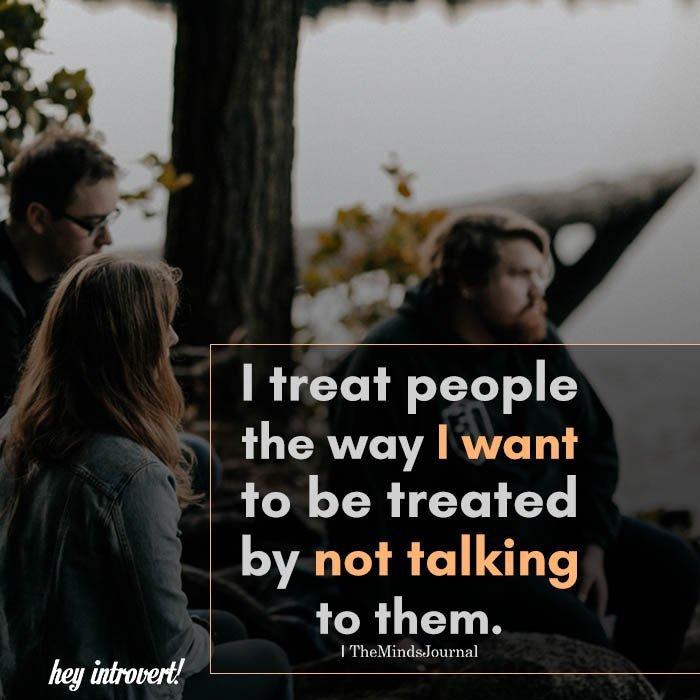 I treat people the way