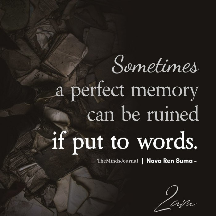 Sometimes a perfect memory can be ruined if put to words