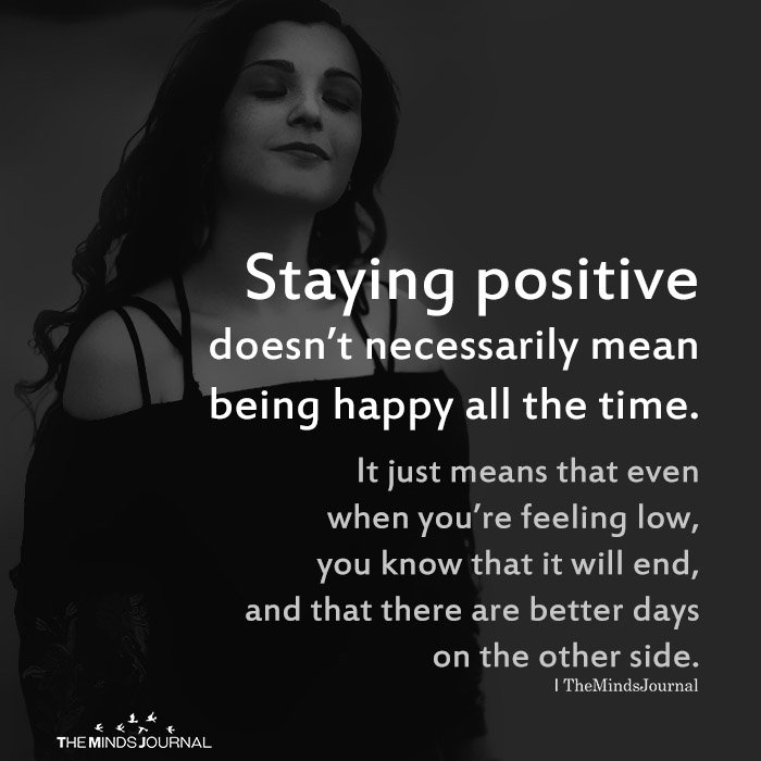 Staying positive doesn't necessarily mean being happy all the time