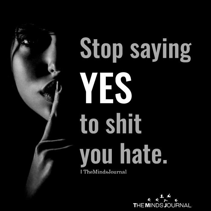 Stop saying yes to shit you hate