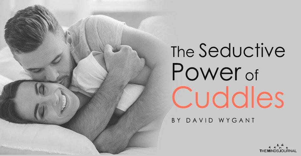 The Seductive Power of Cuddles