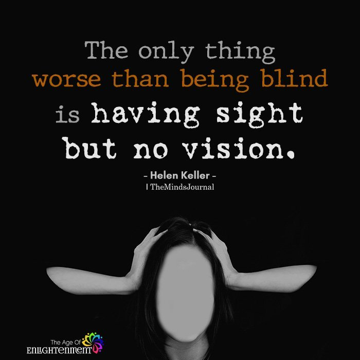 The Only Thing Worse Than Being Blind