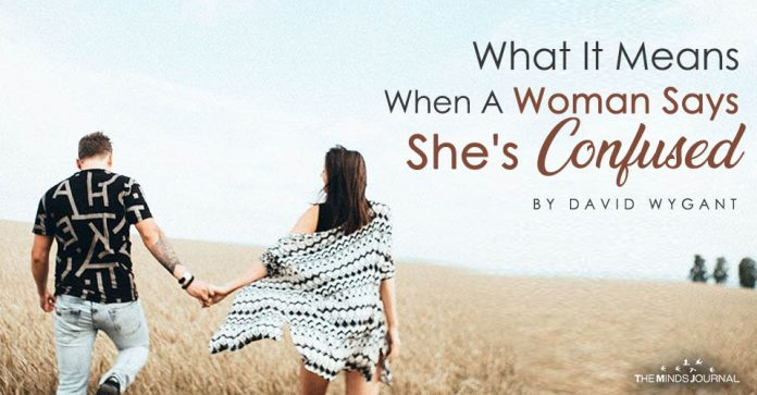 What It Means When A Woman Says She's Confused