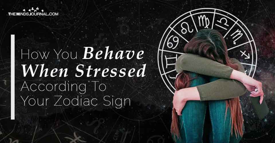 How You Behave When Stressed According To Your Zodiac Sign