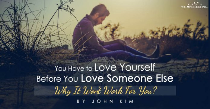 You Have to Love Yourself Before You Love Someone Else - Why It Won't Work For You
