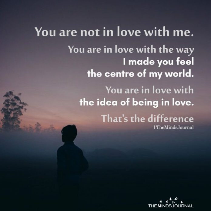 You are not in love with me