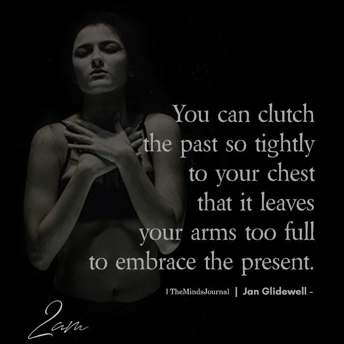 You Can Clutch The Past So Tightly
