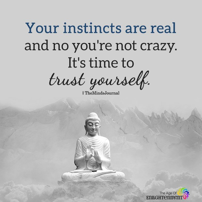 Your instincts are real and no you're not crazy