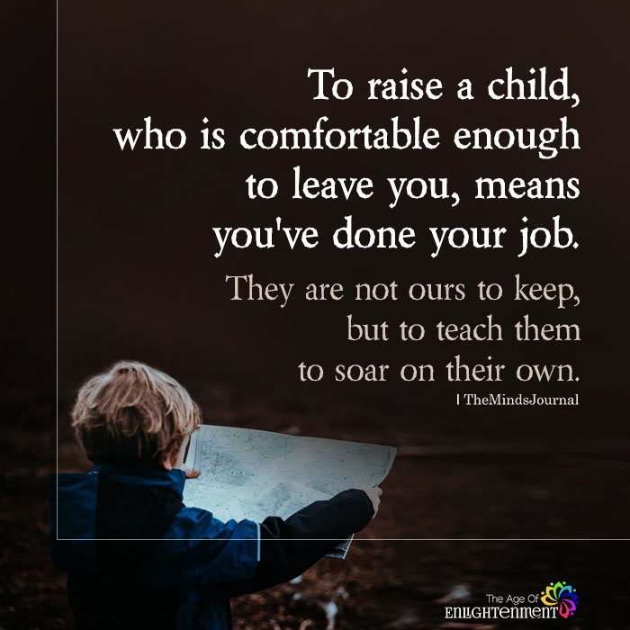 To Raise A Child, Who Is Comfortable Enough To Leave You