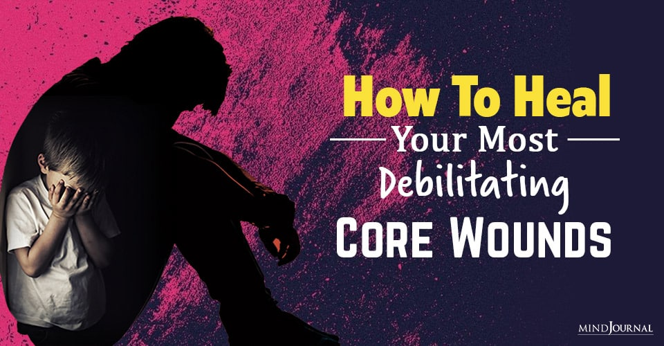 heal your most debilitating core wounds