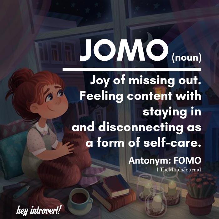 JOMO (noun) Joy of missing out