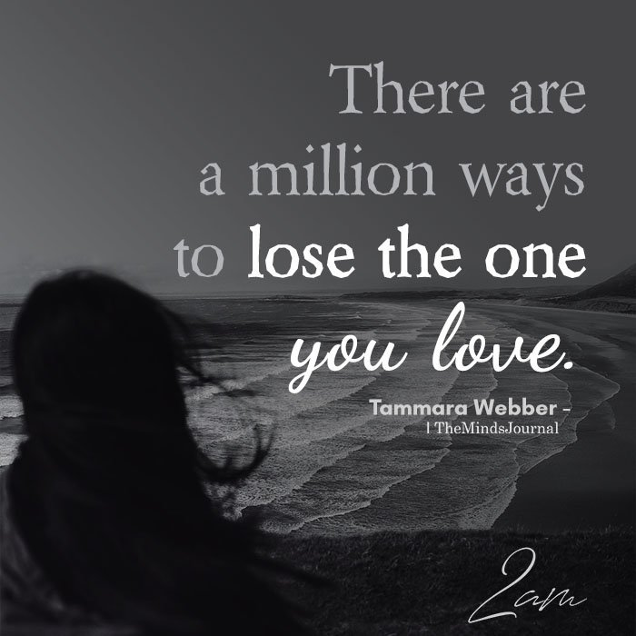 There Are A Million Ways To Lose The One You Love
