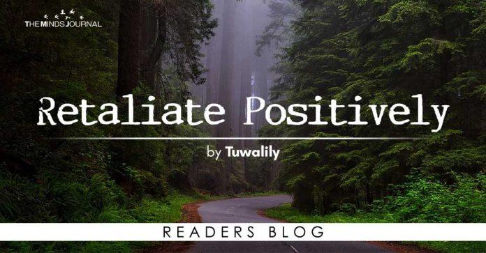 Retaliate Positively
