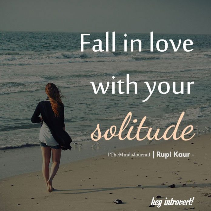 Fall in love with your solitude