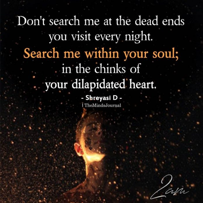 Don't search me at the dead ends you visit every night