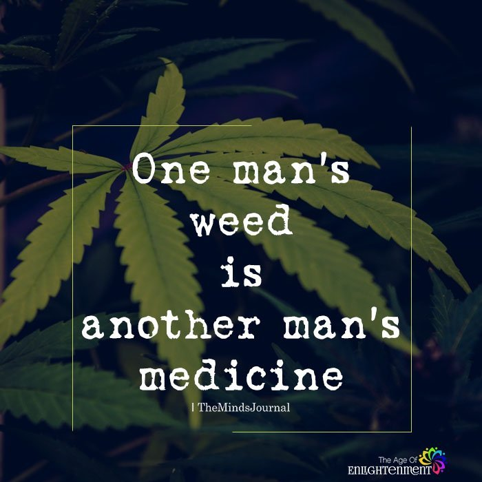 One man's weed is another man's medicine