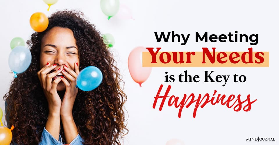 why meeting your needs is the key to happiness