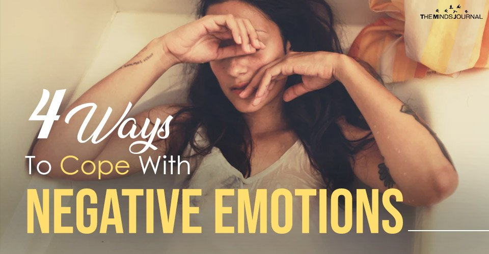 4 Ways To Cope With Negative Emotions