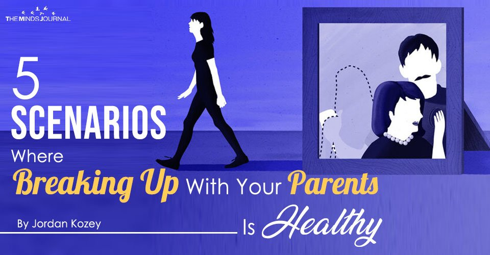 5 Scenarios Where Breaking Up With Your Parents Is Healthy
