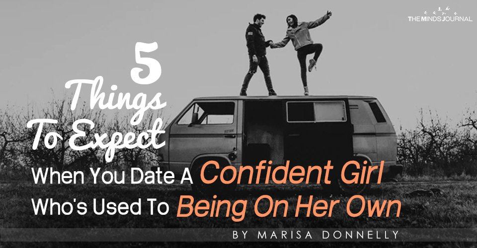 5 Things To Expect When You Date A Confident Girl Who's Used To Being On Her Own