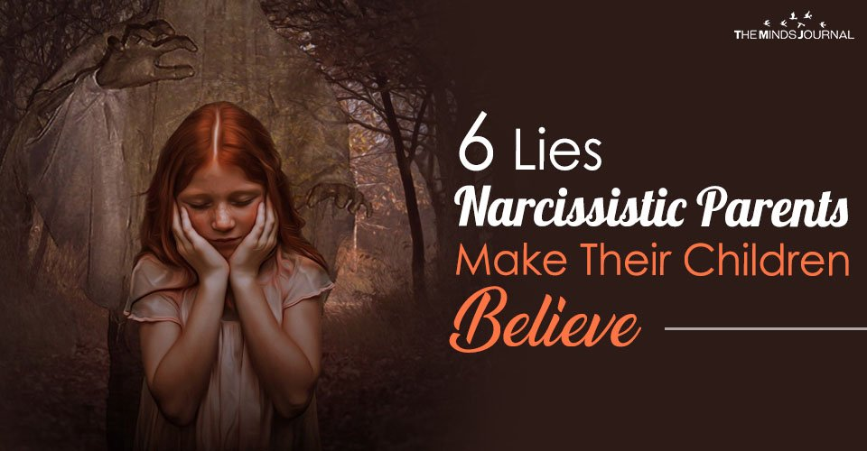 6 Lies Narcissistic Parents Make Their Children Believe