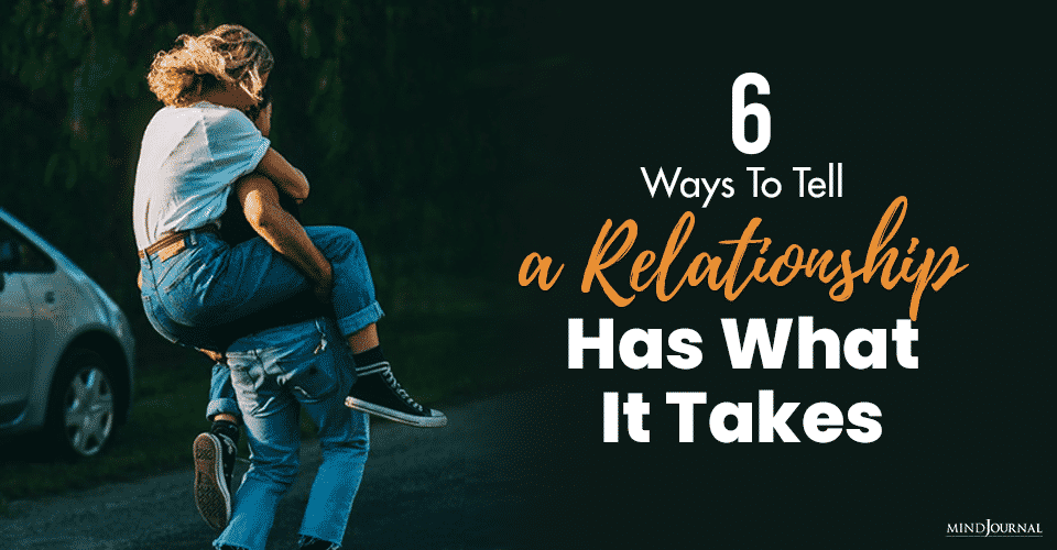 6 Ways to Tell a Relationship Has What It Takes
