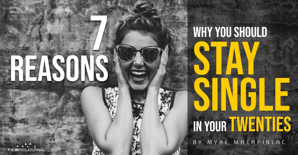 7 Reasons Why You Should Stay Single In Your Twenties