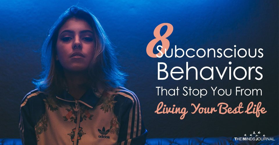 8 Subconscious Behaviors That Stop You From Living Your Best Life