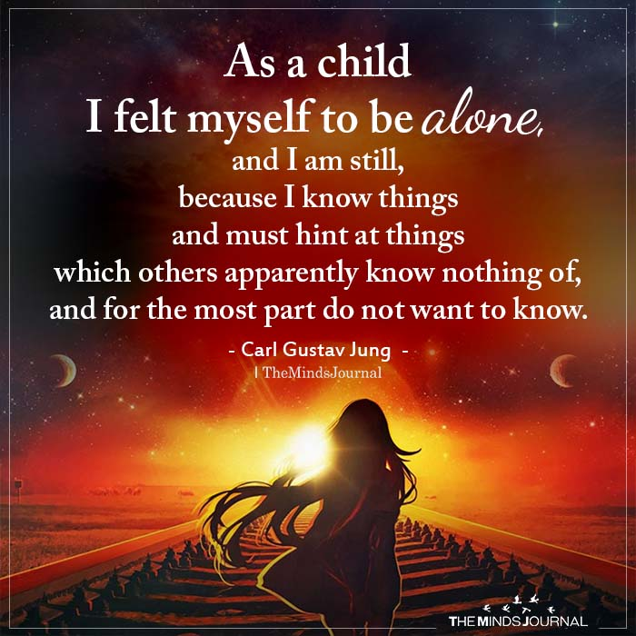 As a child I felt myself to be alone