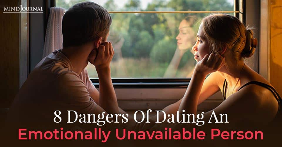 Dangers of dating emotionally unavailable person