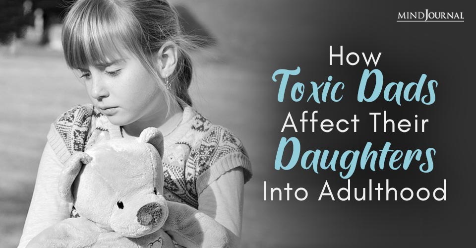 Toxic Dads Affect Daughters into Adulthood