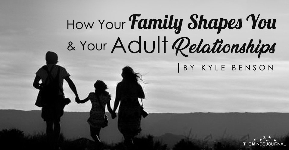 How Your Family Shapes You And Your Adult Relationships