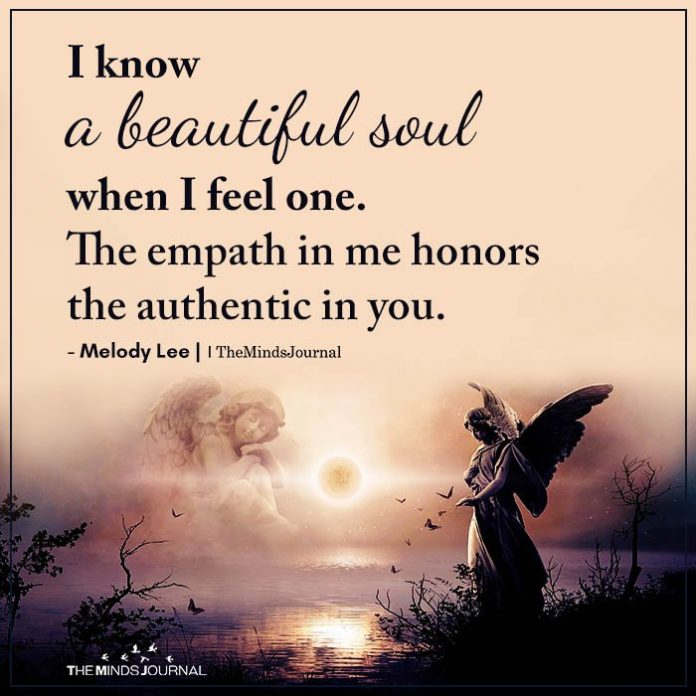 I know a beautiful soul when I feel one