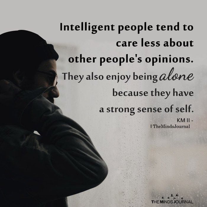 Intelligent People Tend To Care Less About Other People's Opinions