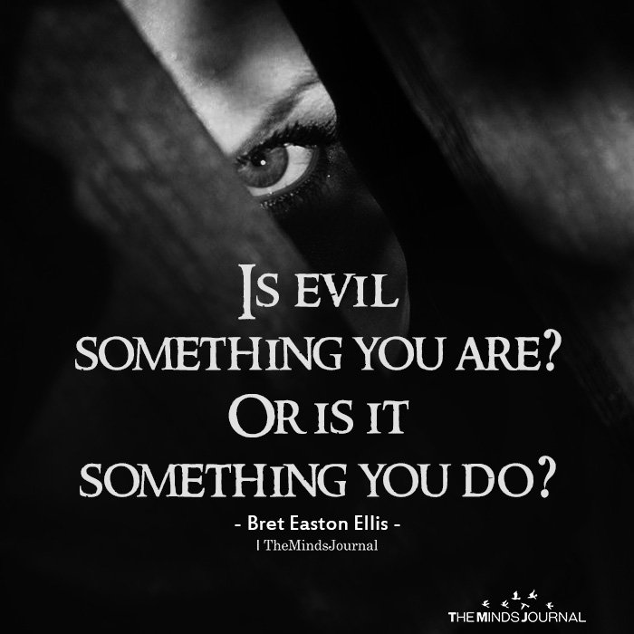 Is evil something you are