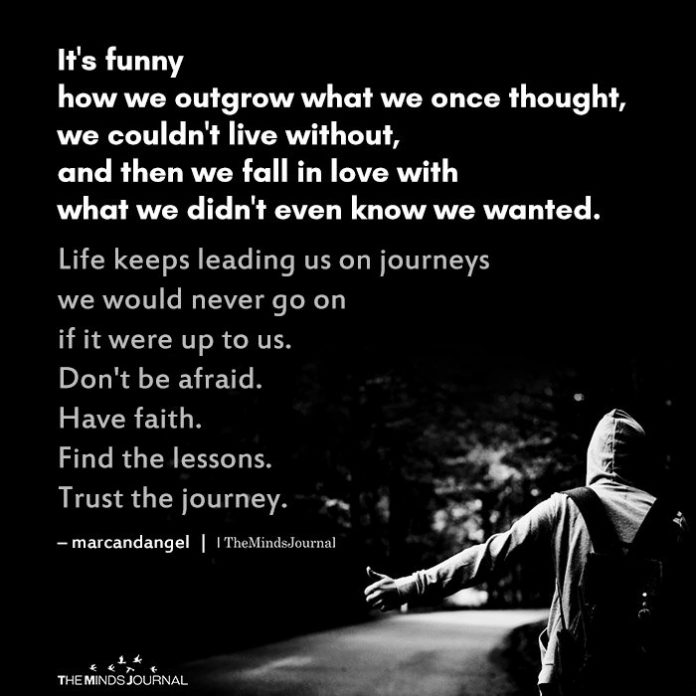 It's funny how we outgrow what we once thought