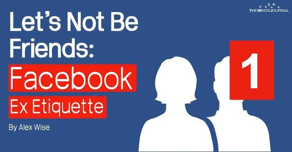 Let's Not Be Friends: Facebook Ex Etiquette