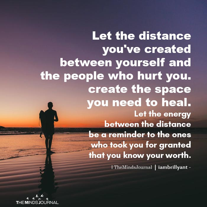 Let the distance you've created between yourself
