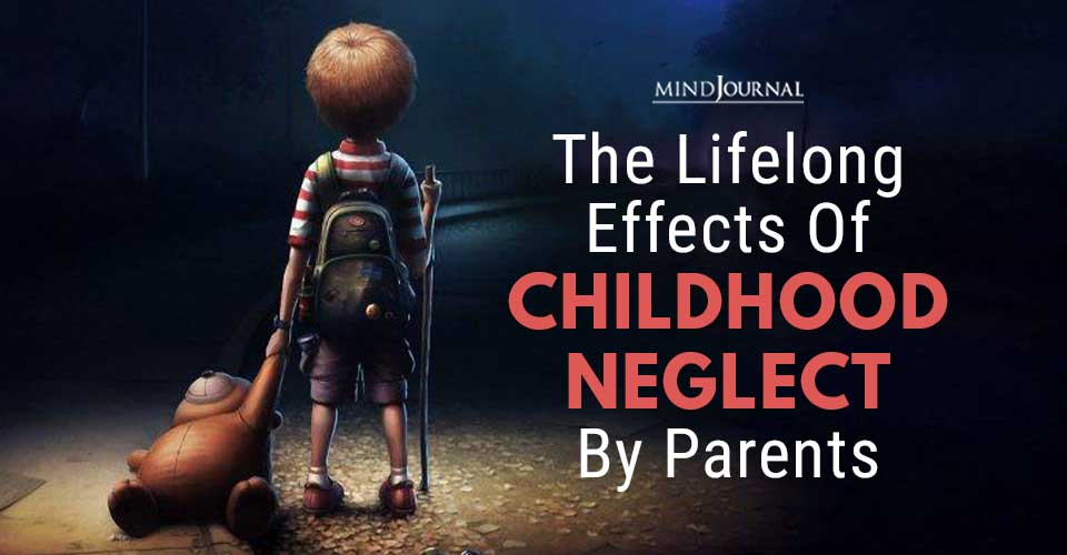 Lifelong Effects Childhood Neglect By Parents