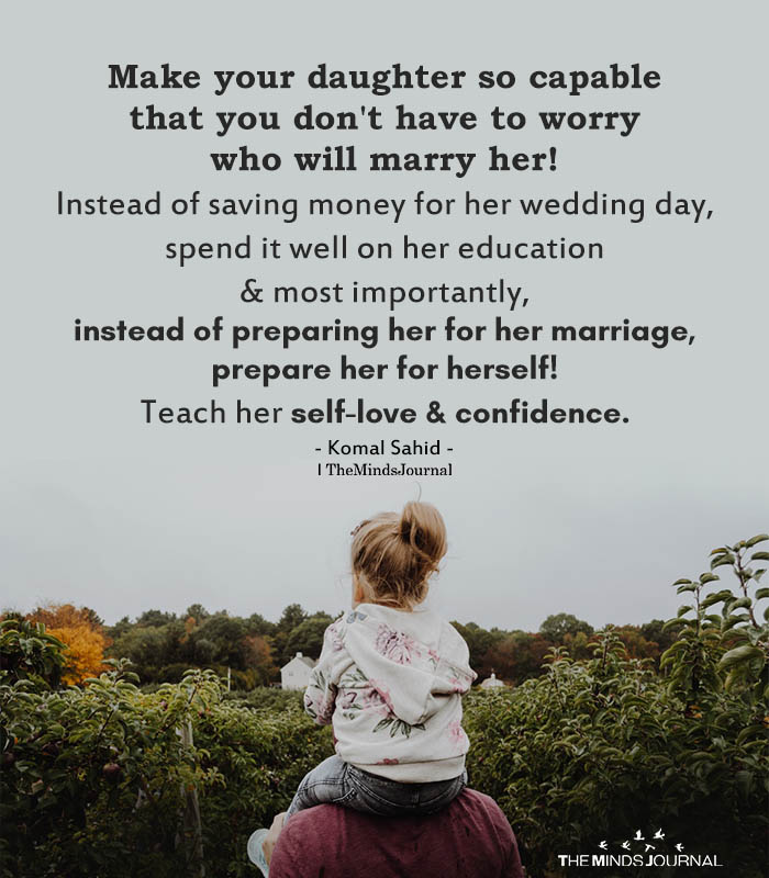 Make Your Daughter So Capable That You Don't Have To Worry Who Will Marry Her