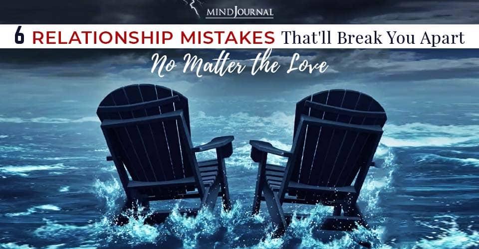 Relationship Mistakes Break You Apart No Matter Love