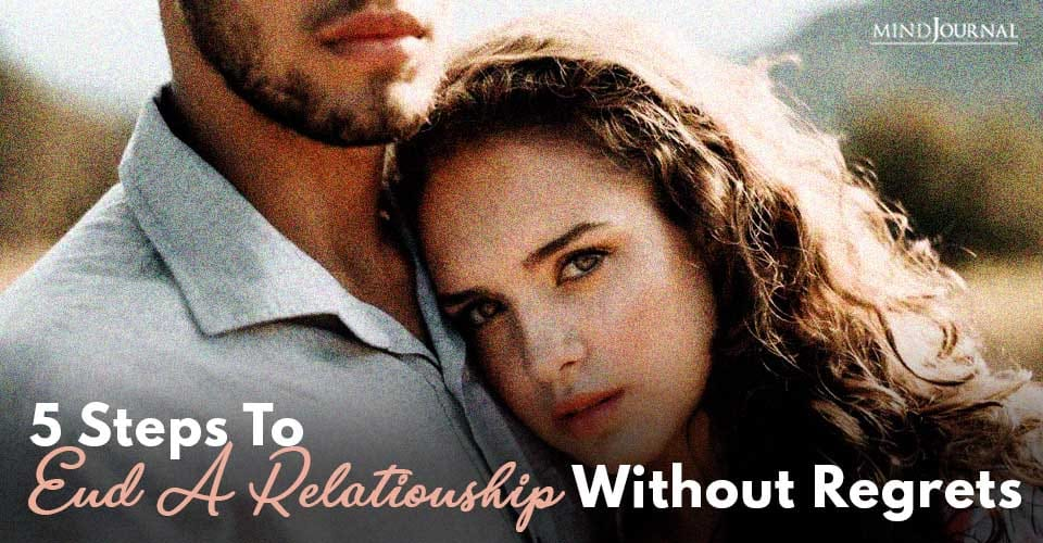 Steps To End Relationship Without Regrets