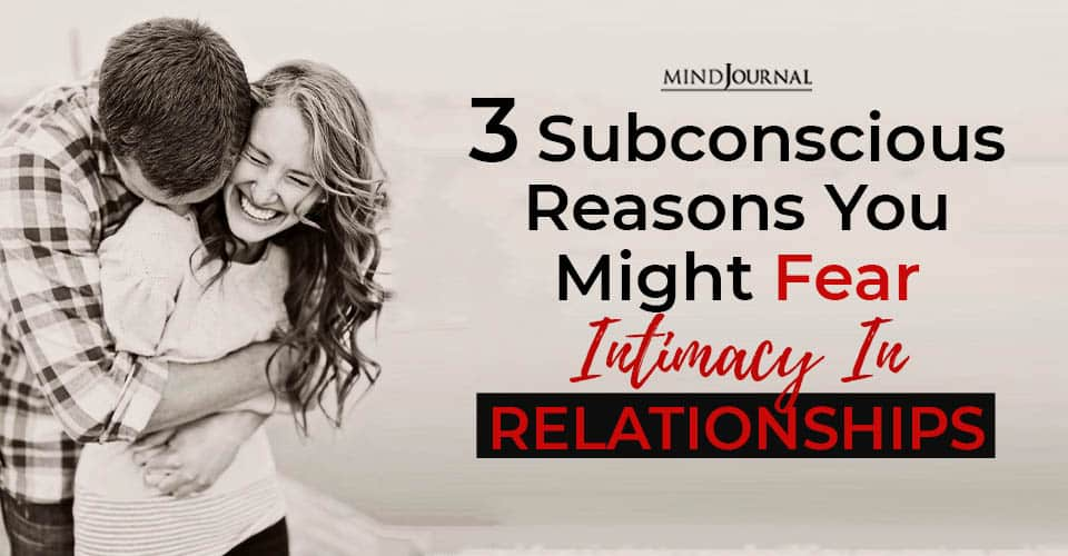 Subconscious Reasons Might Fear Intimacy Relationships