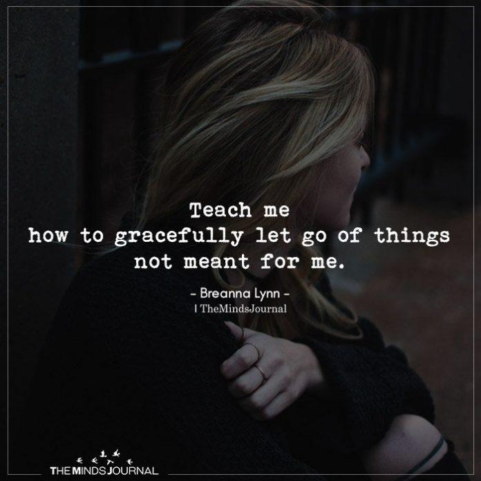 Teach me how to gracefully let go