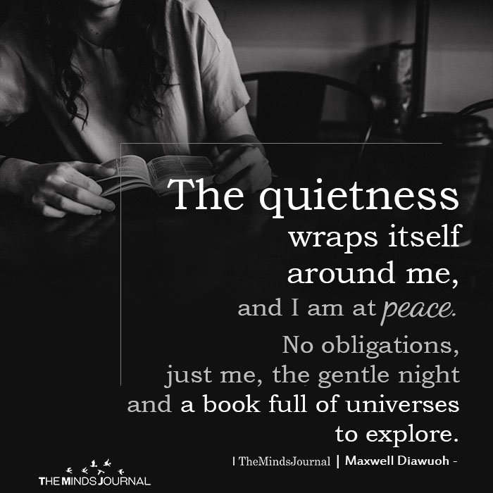 The quietness wraps itself around me