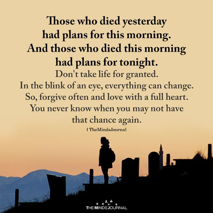 Those who died yesterday had plans for this morning