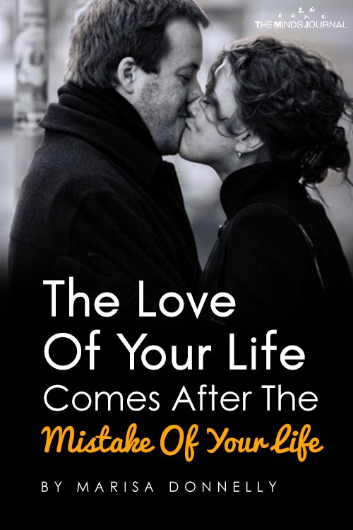 Why Love Of Your Life Comes After The Mistake Of Your Life pin