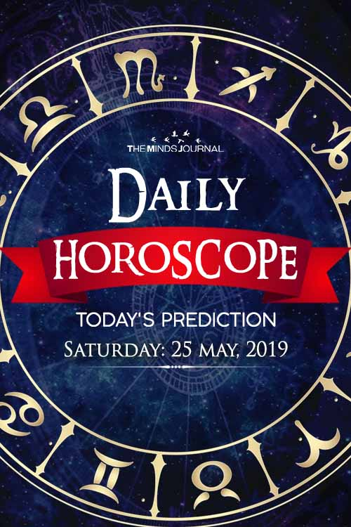 Your Daily Predictions for Saturday 25 May 2019
