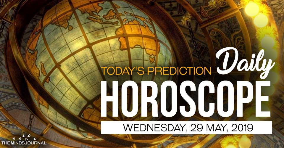 Your Daily Predictions for Wednesday 29 May 2019